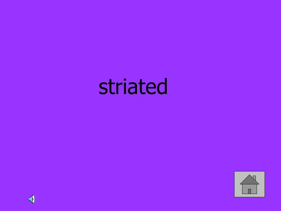 striated