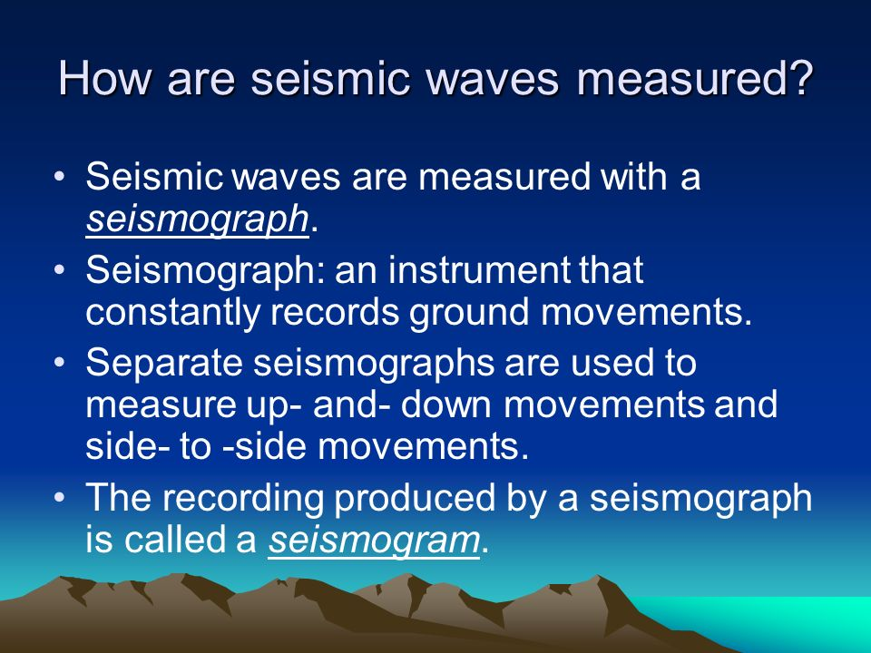 How are seismic waves measured