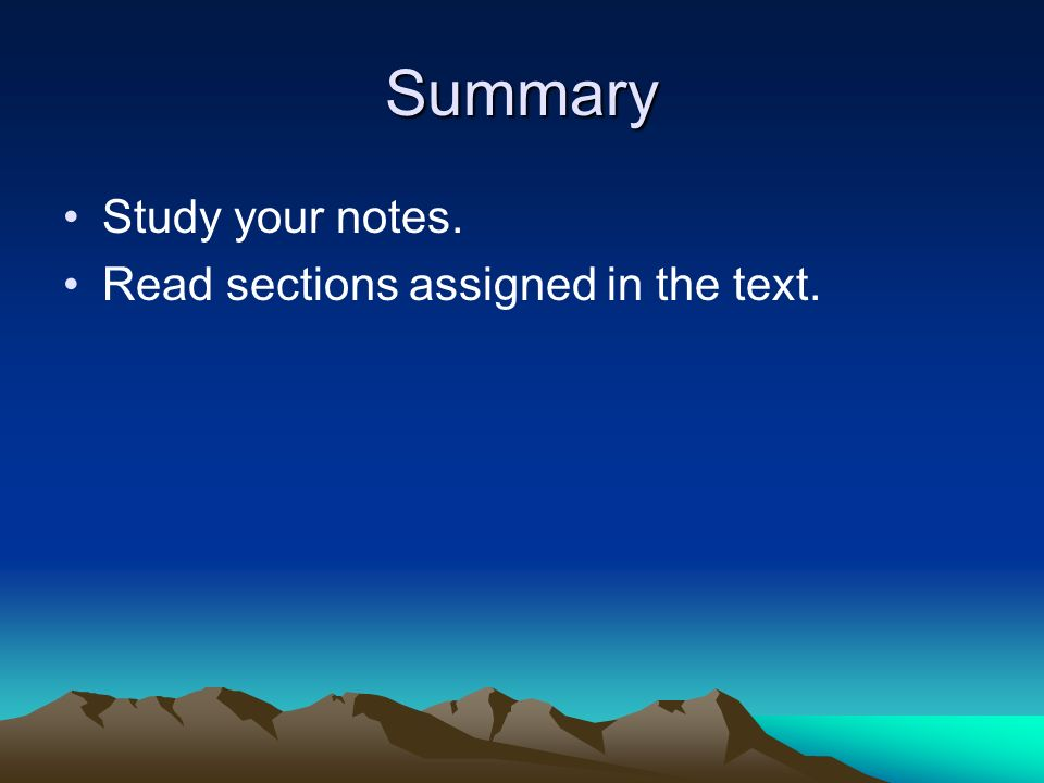 Summary Study your notes. Read sections assigned in the text.