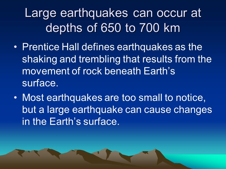 Large earthquakes can occur at depths of 650 to 700 km