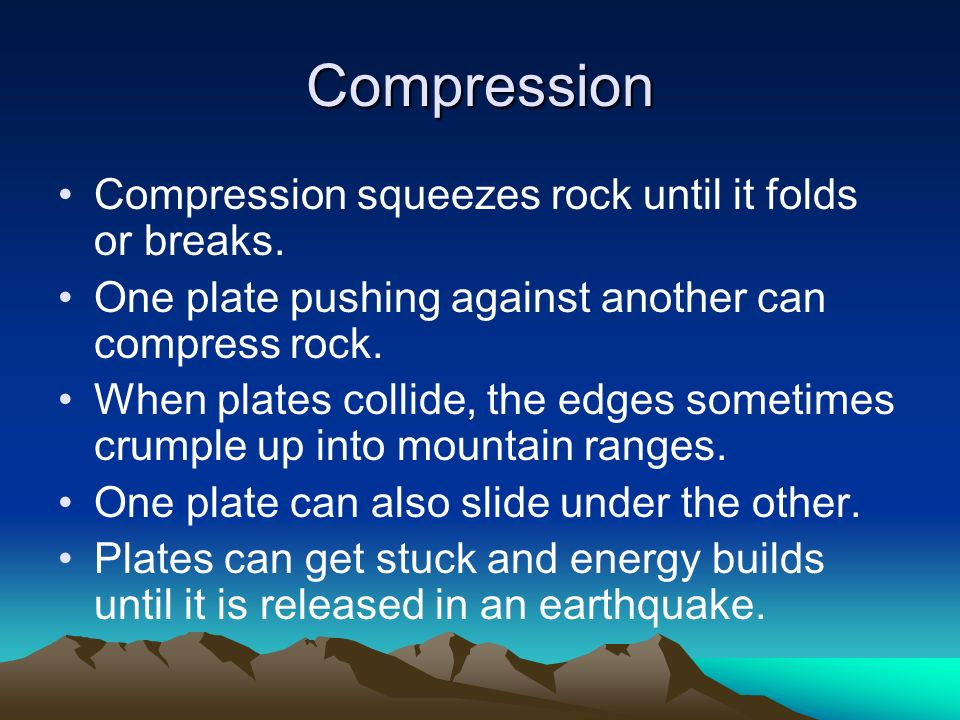 Compression Compression squeezes rock until it folds or breaks.