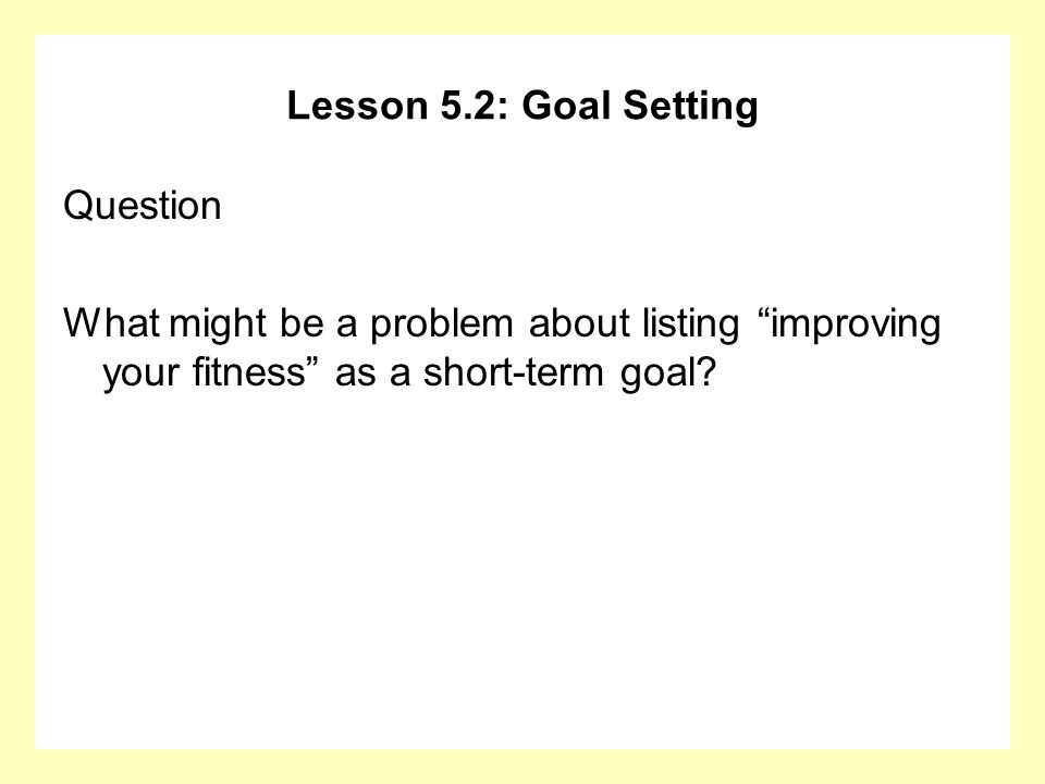 Lesson 5.2: Goal Setting Question.