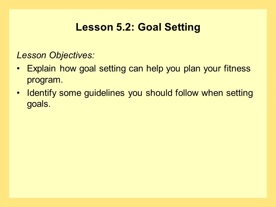 Lesson 5.2: Goal Setting Lesson Objectives: