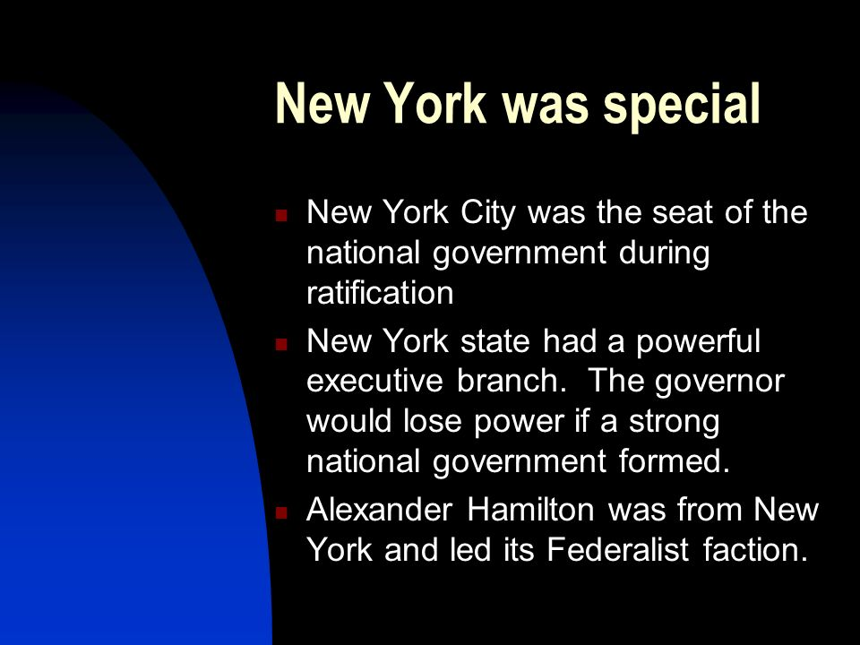New York was special New York City was the seat of the national government during ratification.