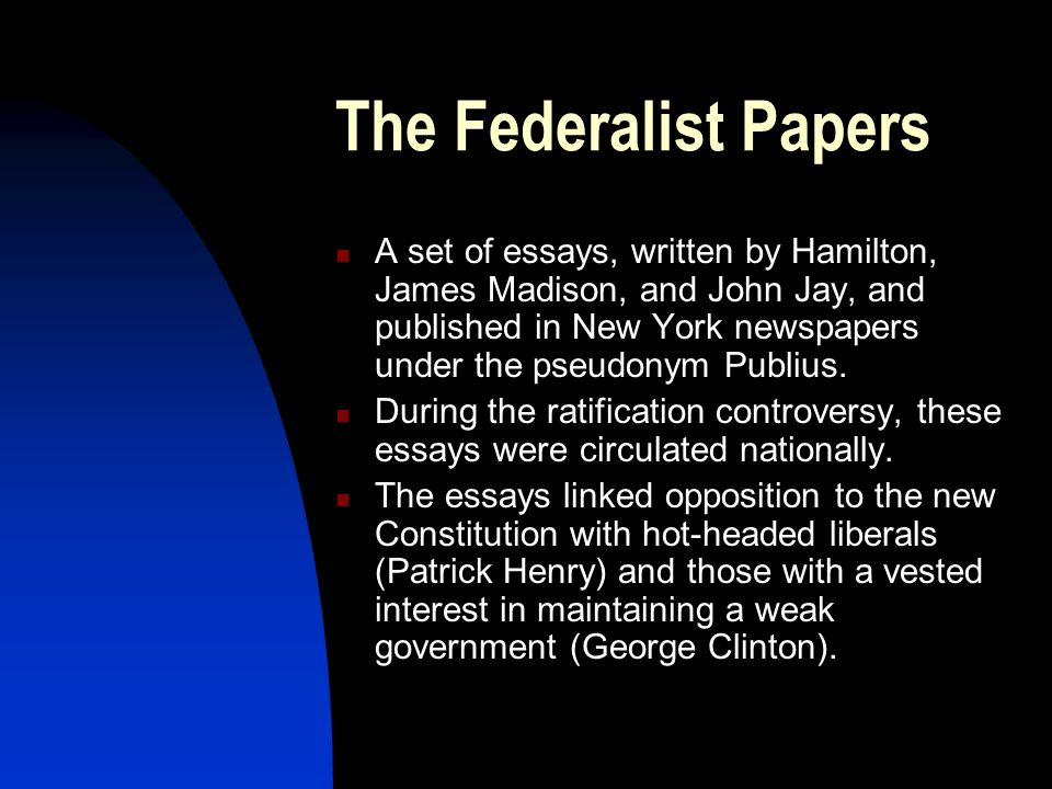 essays urging ratification during ny ratification debates In section 8, the constitution lists or enumerates the powers of congress  the  essays urging ratification during the new york ratification debates were known.