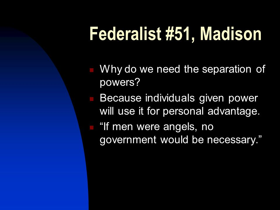 Federalist #51, Madison Why do we need the separation of powers