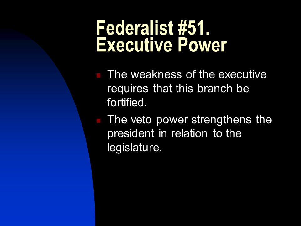 Federalist #51. Executive Power