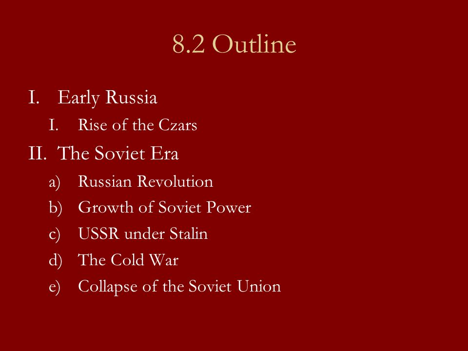 8.2 Outline Early Russia The Soviet Era Rise of the Czars