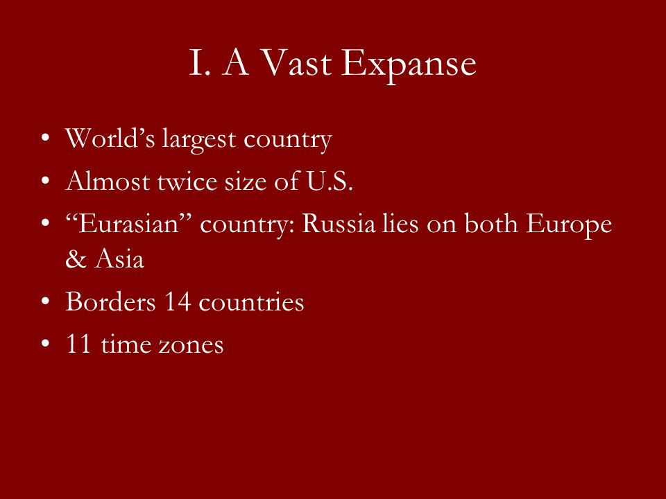 I. A Vast Expanse World's largest country Almost twice size of U.S.