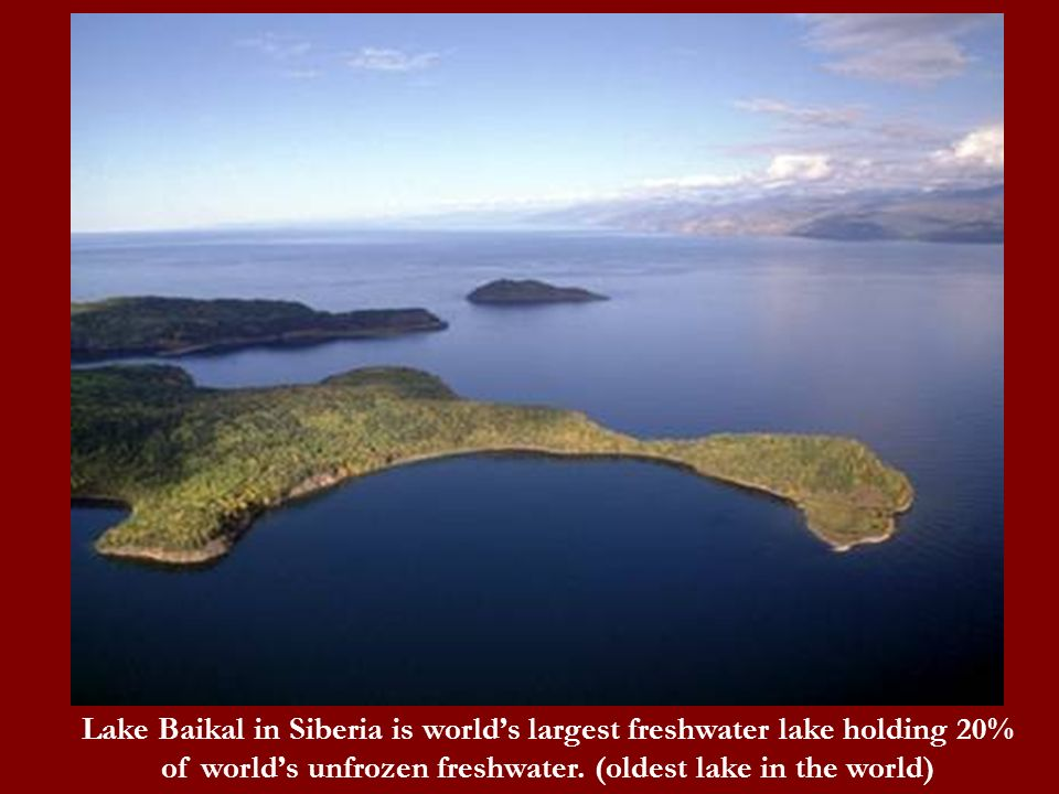 Lake Baikal in Siberia is world's largest freshwater lake holding 20% of world's unfrozen freshwater.