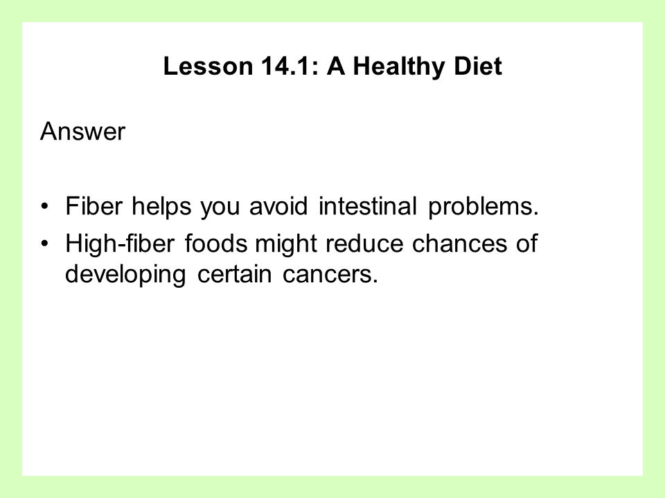 Lesson 14.1: A Healthy Diet Answer. Fiber helps you avoid intestinal problems.