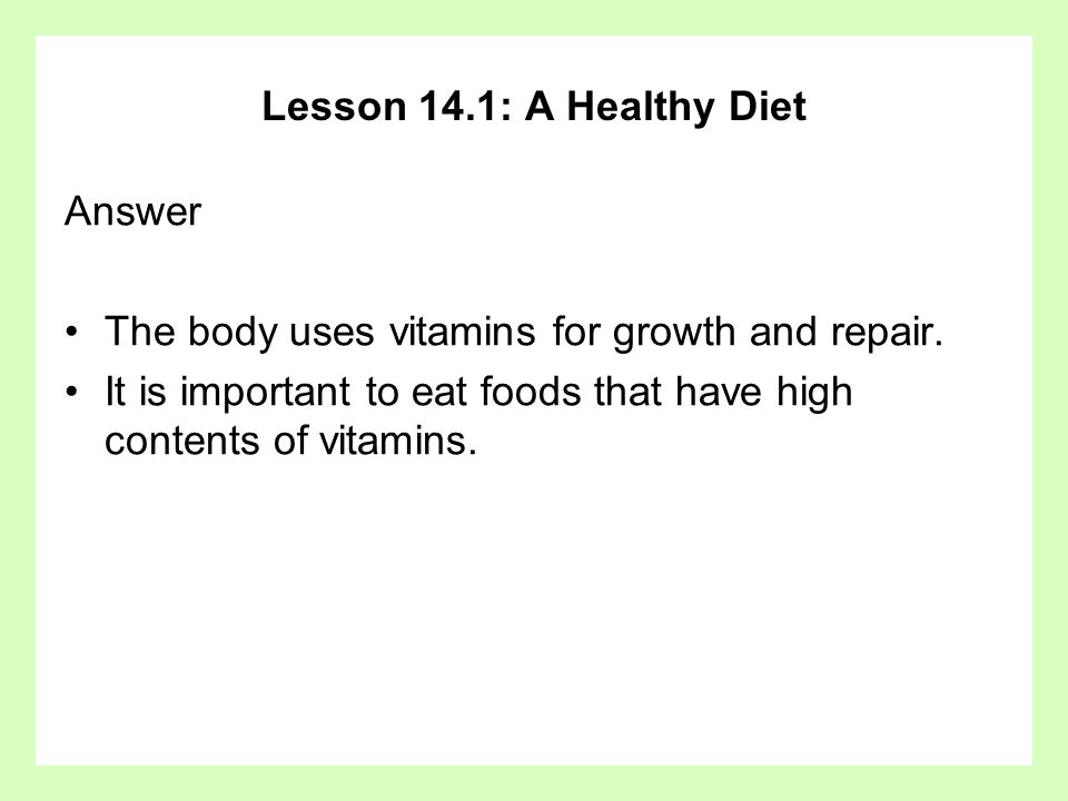 Lesson 14.1: A Healthy Diet Answer. The body uses vitamins for growth and repair.