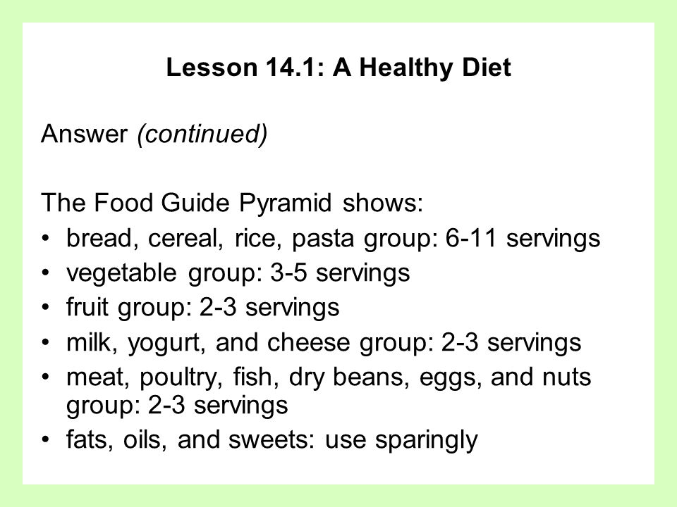 Lesson 14.1: A Healthy Diet Answer (continued) The Food Guide Pyramid shows: bread, cereal, rice, pasta group: 6-11 servings.