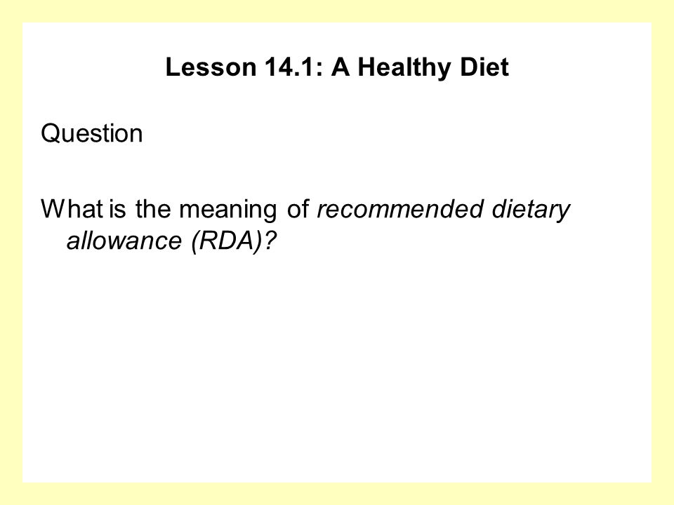 Lesson 14.1: A Healthy Diet Question What is the meaning of recommended dietary allowance (RDA)