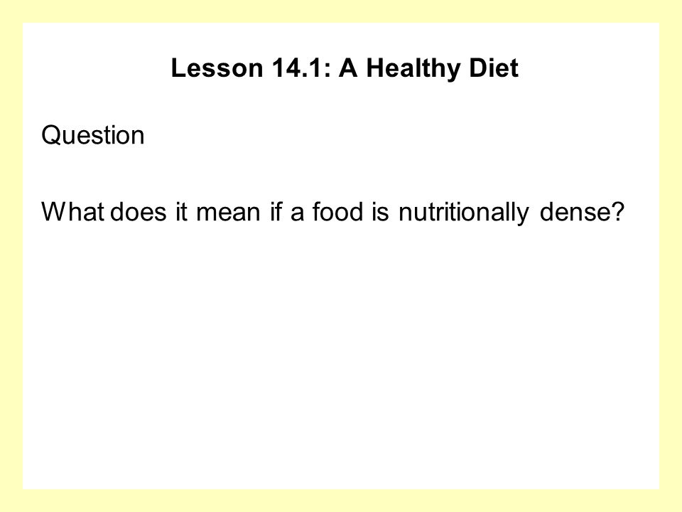 Lesson 14.1: A Healthy Diet Question What does it mean if a food is nutritionally dense