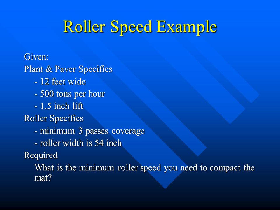 Roller Speed Example Given: Plant & Paver Specifics - 12 feet wide