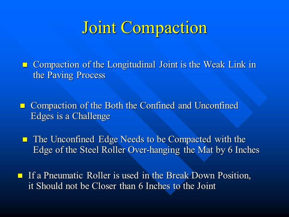 Joint Compaction Compaction of the Longitudinal Joint is the Weak Link in the Paving Process.