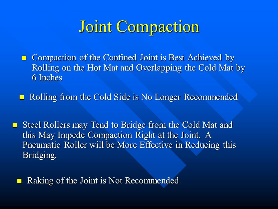Joint Compaction Compaction of the Confined Joint is Best Achieved by Rolling on the Hot Mat and Overlapping the Cold Mat by 6 Inches.