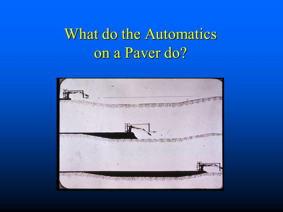 What do the Automatics on a Paver do