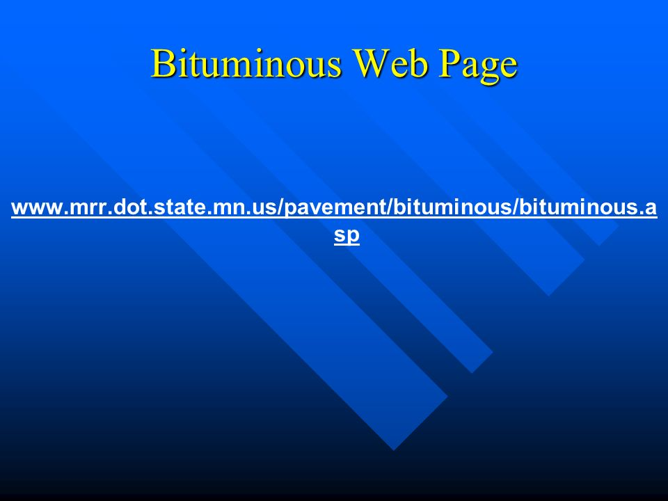 Bituminous Web Page www.mrr.dot.state.mn.us/pavement/bituminous/bituminous.asp