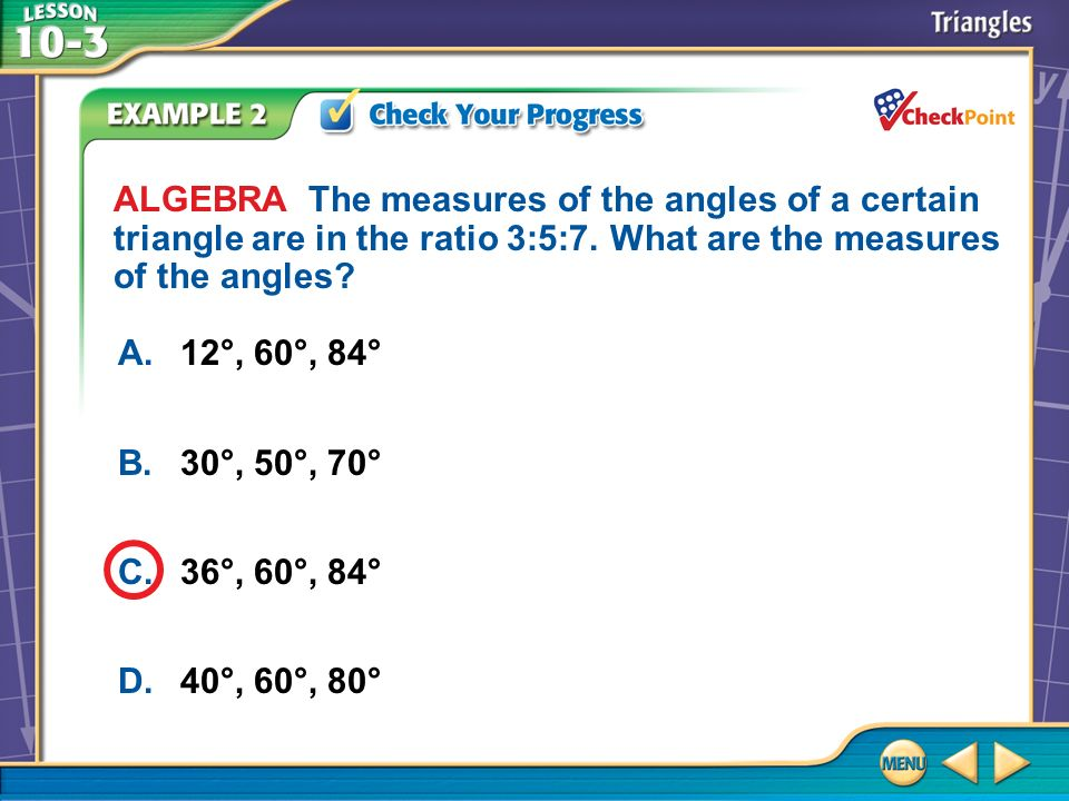ALGEBRA The measures of the angles of a certain triangle are in the ratio 3:5:7. What are the measures of the angles