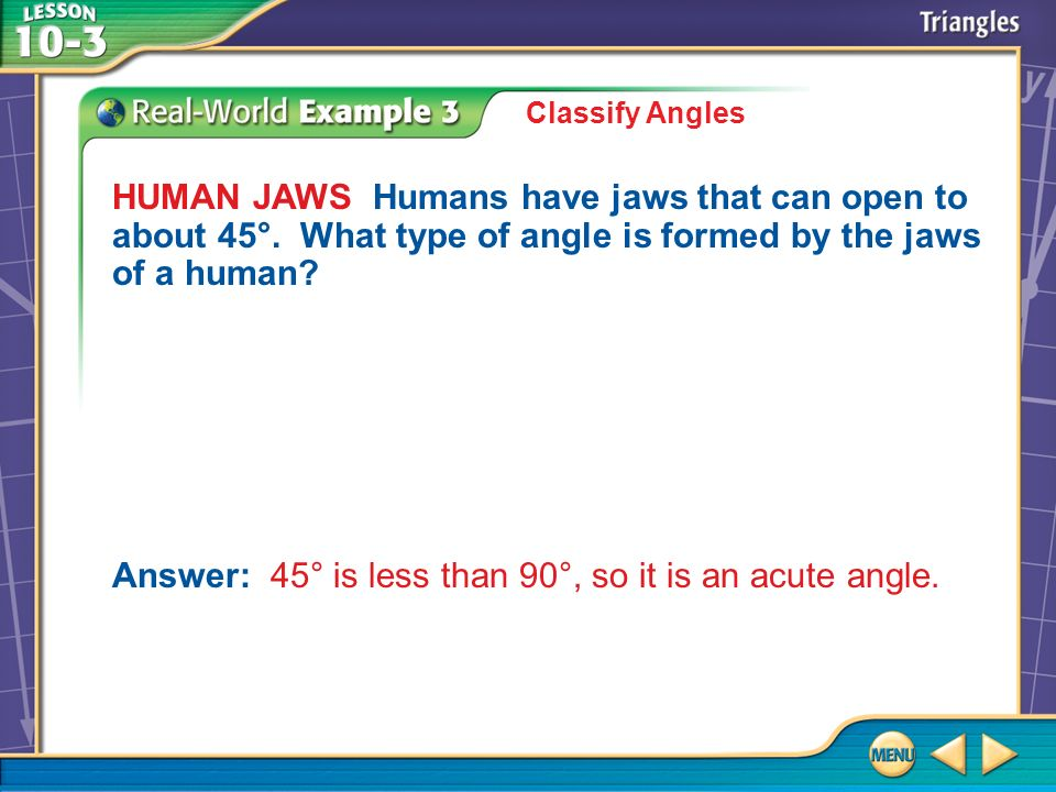 Answer: 45° is less than 90°, so it is an acute angle.