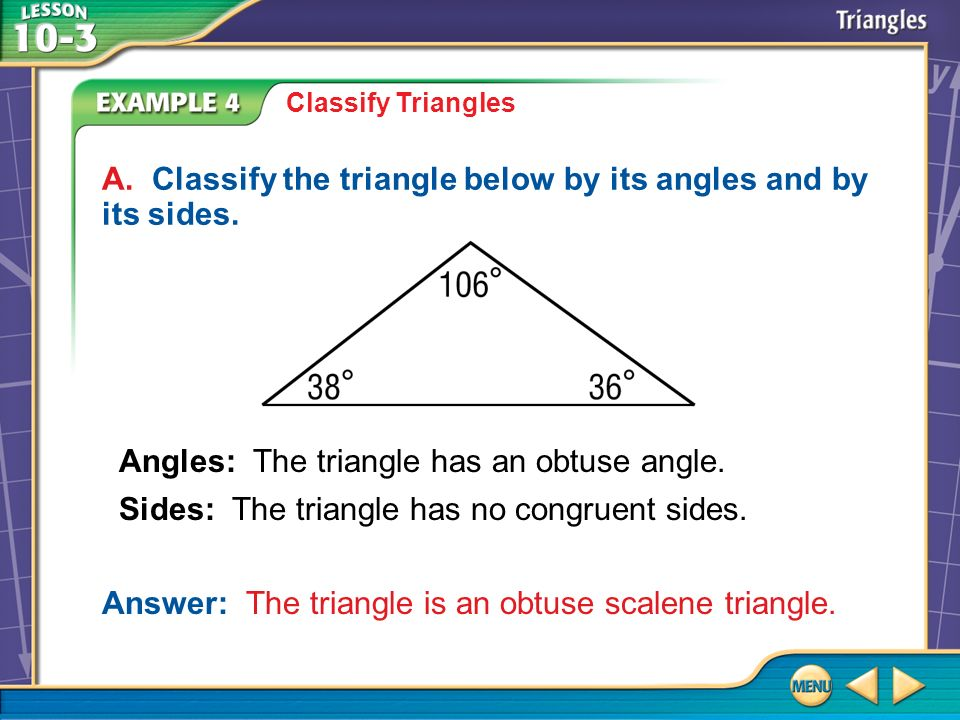 A. Classify the triangle below by its angles and by its sides.
