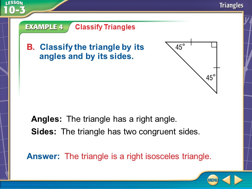 B. Classify the triangle by its angles and by its sides.