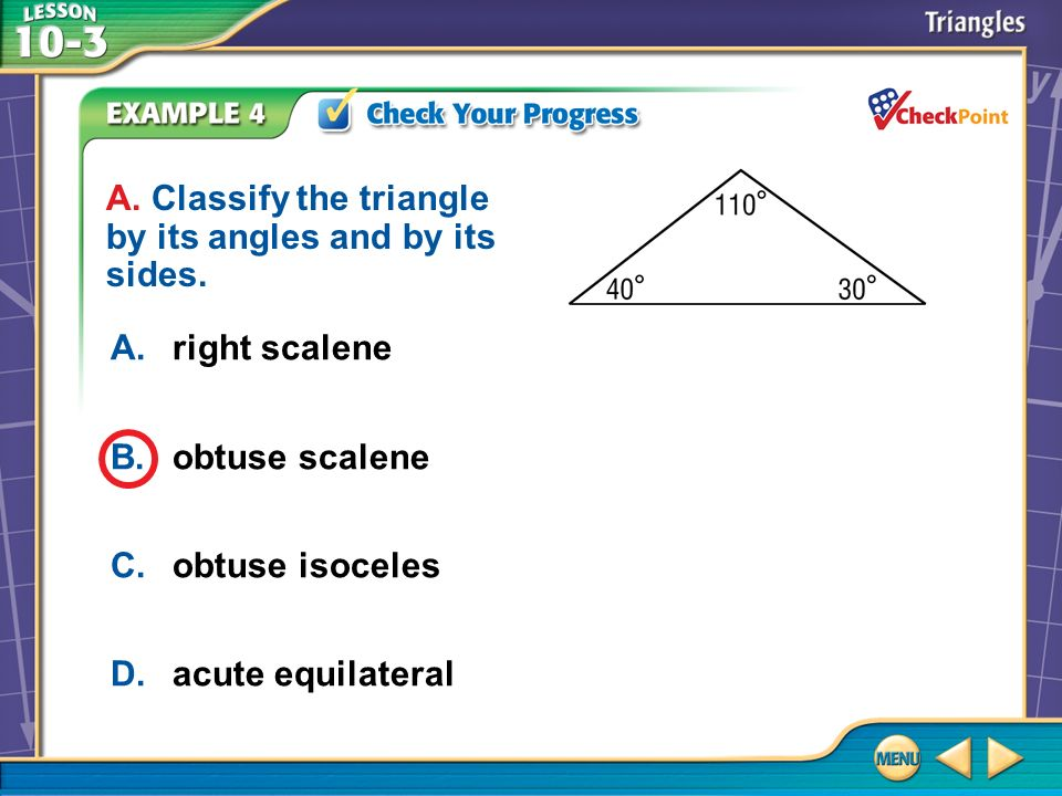 A. Classify the triangle by its angles and by its sides.