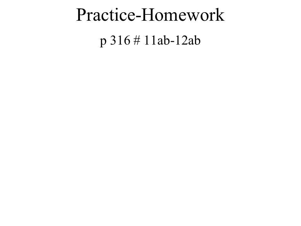 Practice-Homework p 316 # 11ab-12ab