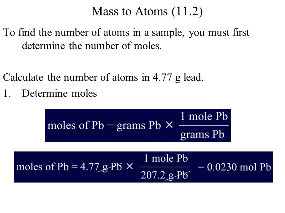 Mass to Atoms (11.2) To find the number of atoms in a sample, you must first determine the number of moles.