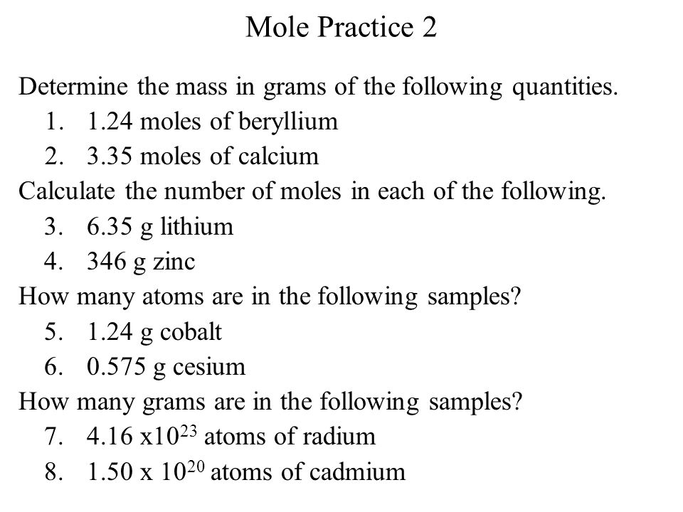 Mole Practice 2 Determine the mass in grams of the following quantities. 1. 1.24 moles of beryllium.