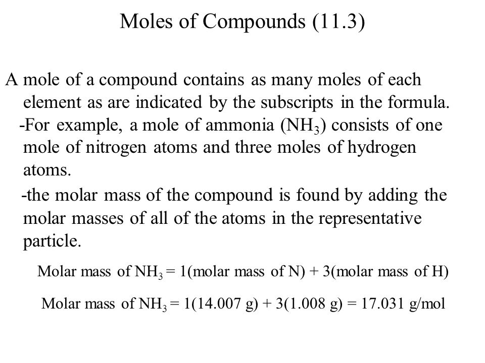 Moles of Compounds (11.3) A mole of a compound contains as many moles of each element as are indicated by the subscripts in the formula.