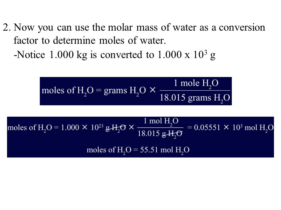 2. Now you can use the molar mass of water as a conversion factor to determine moles of water.