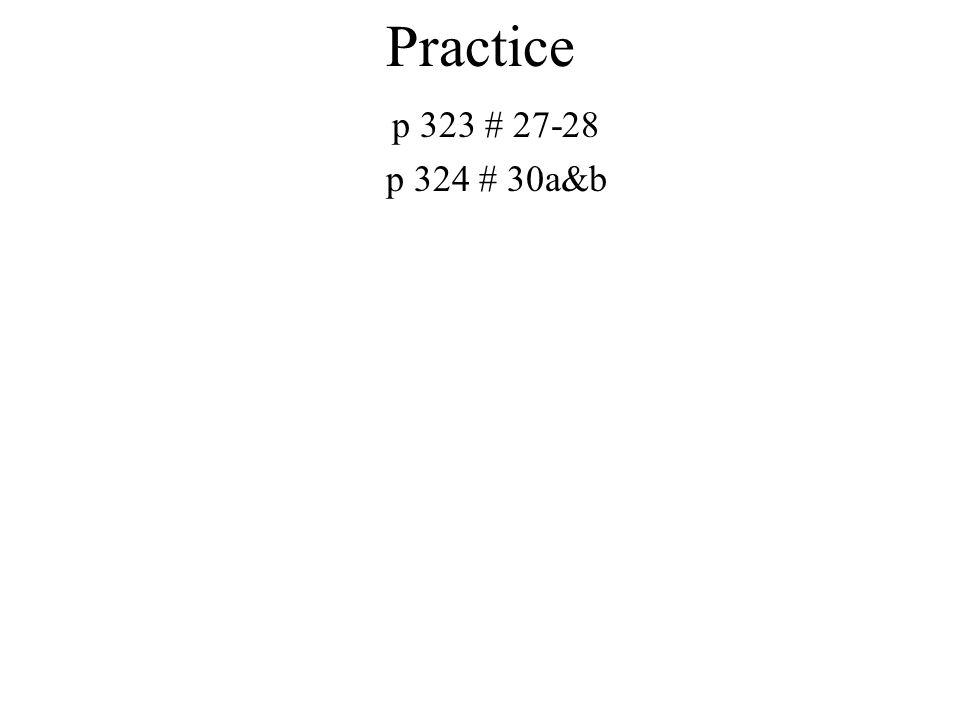 Practice p 323 # 27-28 p 324 # 30a&b