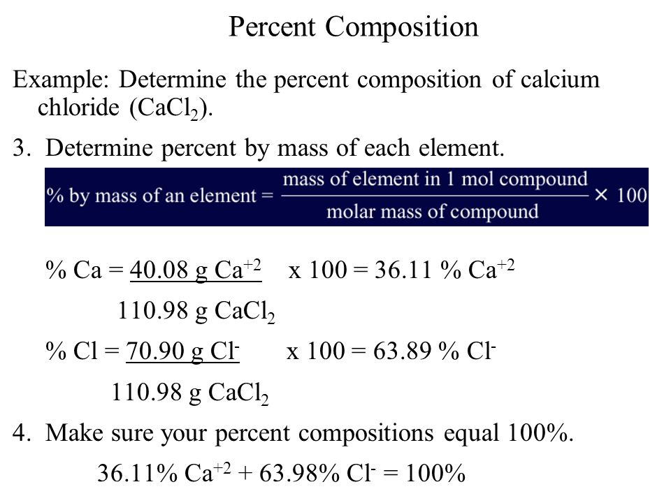 Percent Composition Example: Determine the percent composition of calcium chloride (CaCl2). 3. Determine percent by mass of each element.