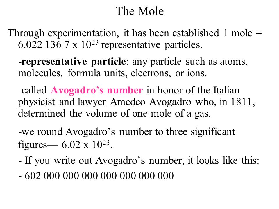 The Mole Through experimentation, it has been established 1 mole = 6.022 136 7 x 1023 representative particles.