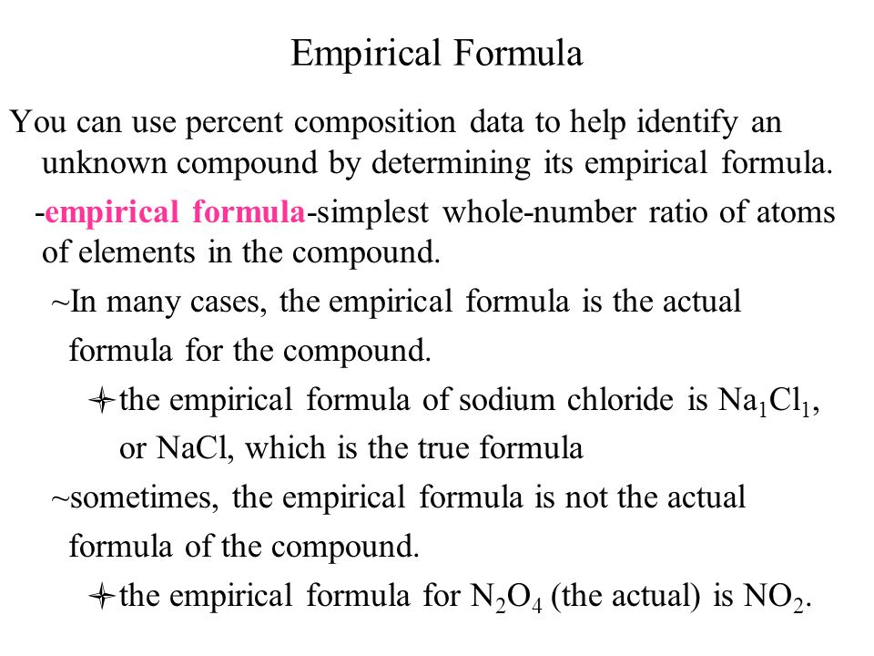 Empirical Formula You can use percent composition data to help identify an unknown compound by determining its empirical formula.