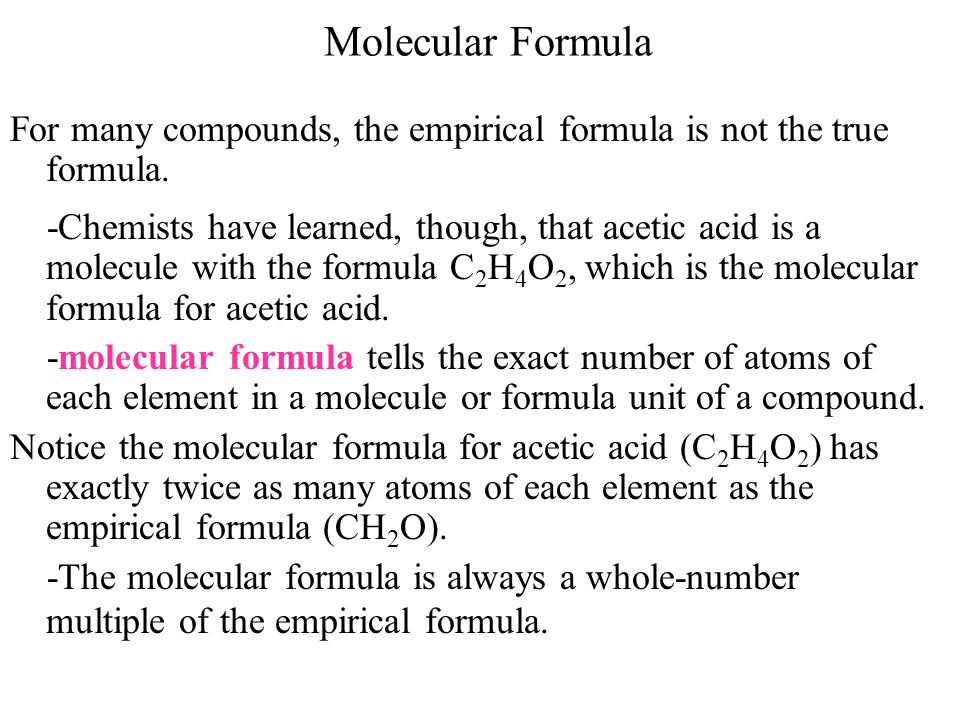 Molecular Formula For many compounds, the empirical formula is not the true formula.