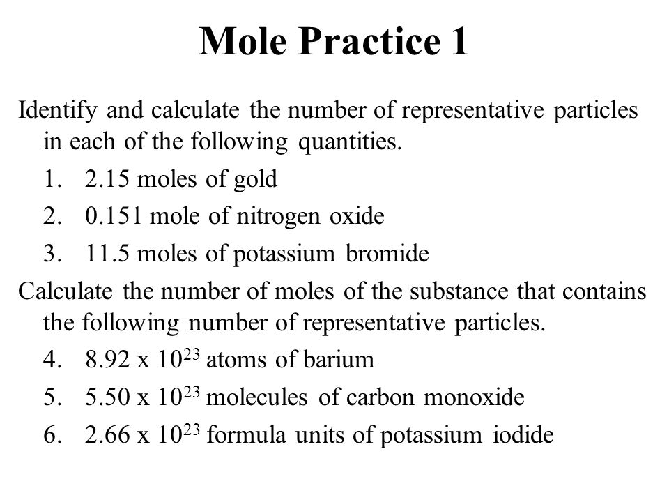 Mole Practice 1 Identify and calculate the number of representative particles in each of the following quantities.