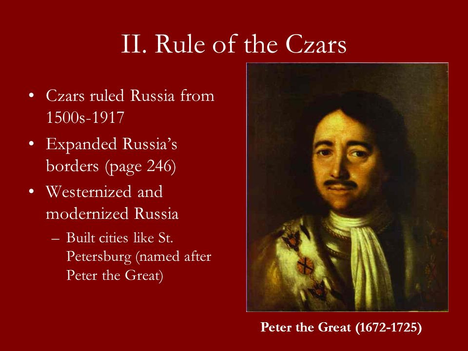 II. Rule of the Czars Czars ruled Russia from 1500s-1917