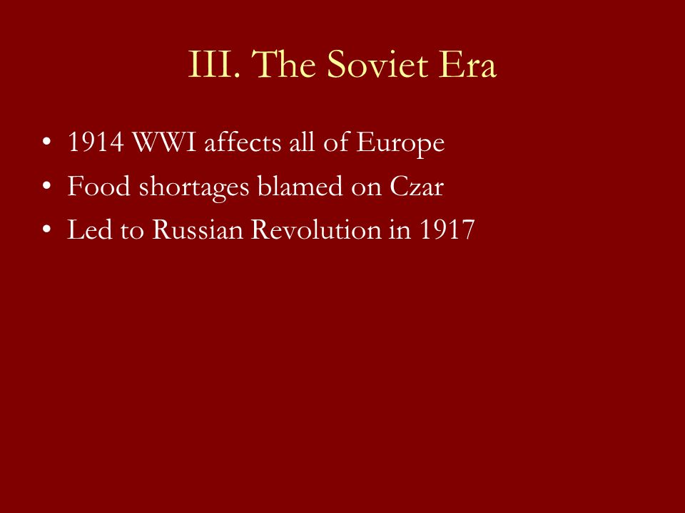 III. The Soviet Era 1914 WWI affects all of Europe