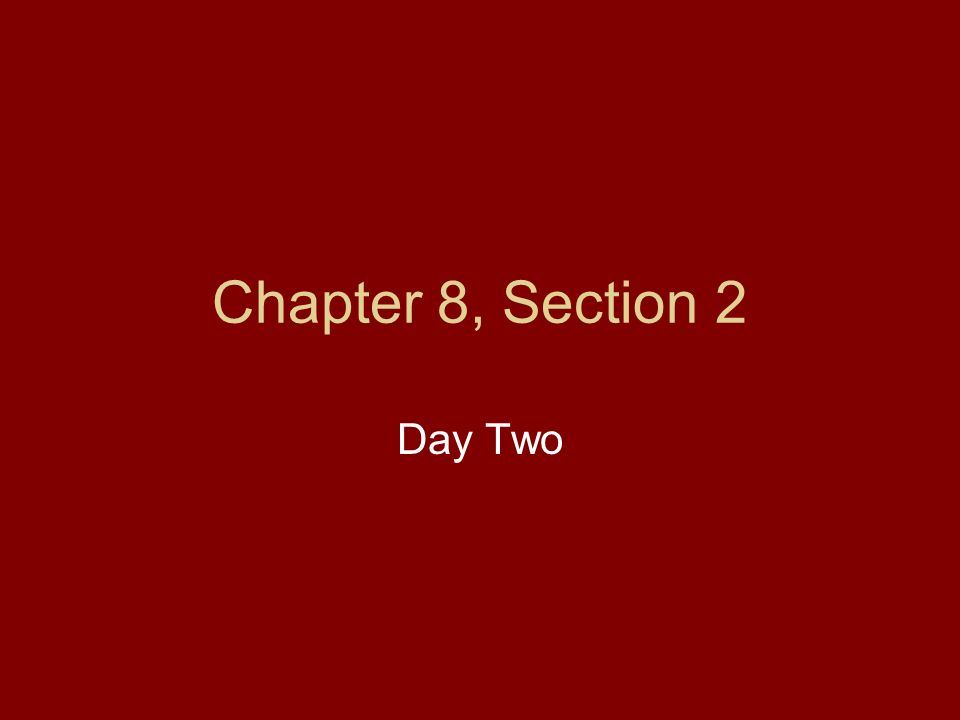 Chapter 8, Section 2 Day Two