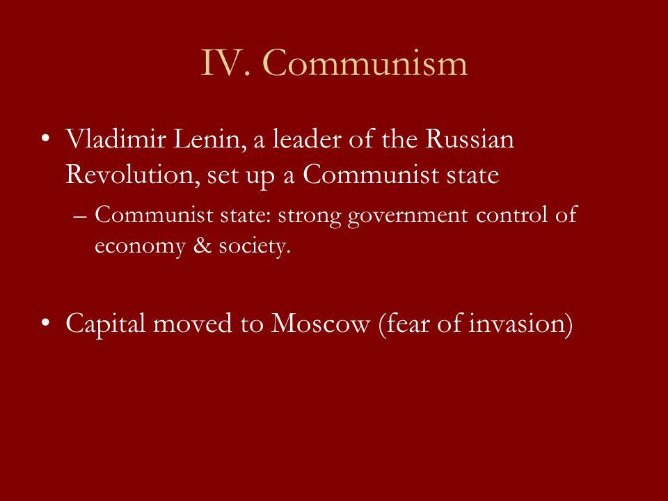 IV. Communism Vladimir Lenin, a leader of the Russian Revolution, set up a Communist state.