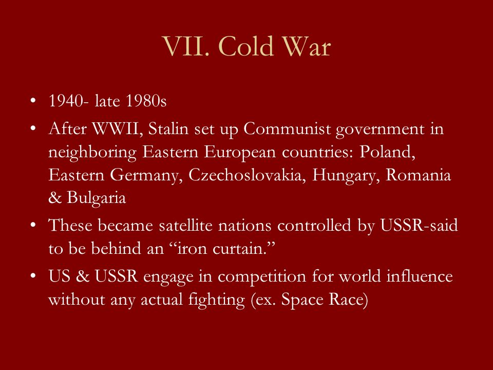 VII. Cold War 1940- late 1980s.