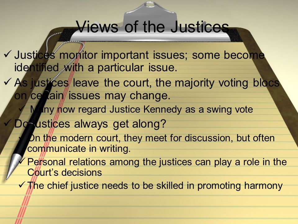 Views of the Justices Justices monitor important issues; some become identified with a particular issue.