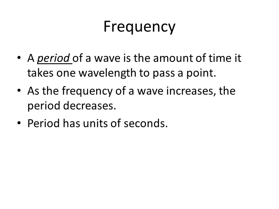 Frequency A period of a wave is the amount of time it takes one wavelength to pass a point.