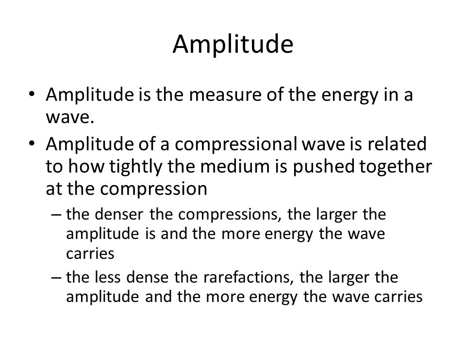 Amplitude Amplitude is the measure of the energy in a wave.