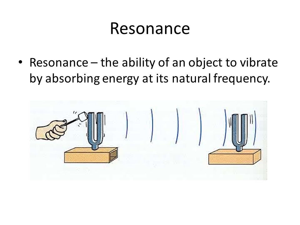 ResonanceResonance – the ability of an object to vibrate by absorbing energy at its natural frequency.