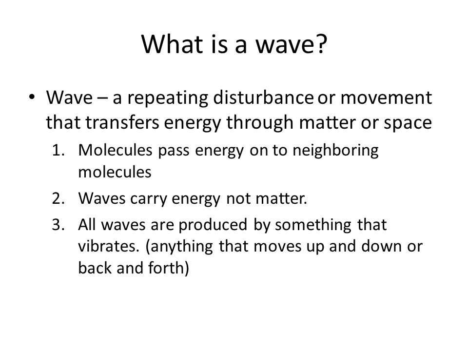 What is a wave Wave – a repeating disturbance or movement that transfers energy through matter or space.